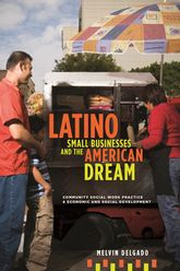 Latino Small Businesses and the American DreamCommunity Social Work Practice and Economic and Social Development