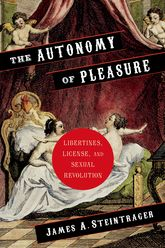 "The Autonomy of Pleasure""Libertines, License, and Sexual Revolution"""