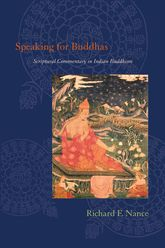 Speaking for BuddhasScriptural Commentary in Indian Buddhism