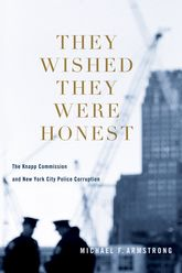 They Wished They Were HonestThe Knapp Commission and New York City Police Corruption