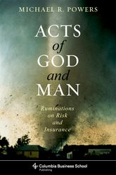 Acts of God and Man – Ruminations on Risk and Insurance - Columbia Scholarship Online