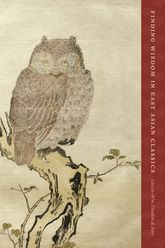 Finding Wisdom in East Asian Classics - Columbia Scholarship Online