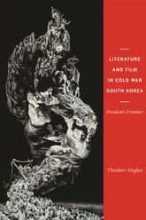 Literature and Film in Cold War South KoreaFreedom's Frontier$