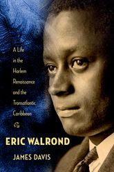 Eric Walrond – A Life in the Harlem Renaissance and the Transatlantic Caribbean - Columbia Scholarship Online