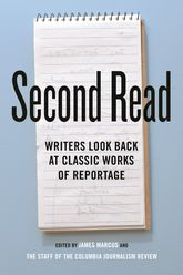 Second Read - Writers Look Back at Classic Works of Reportage | Columbia Scholarship Online