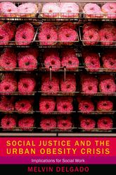 Social Justice and the Urban Obesity CrisisImplications for Social Work$