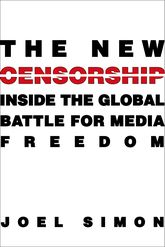The New CensorshipInside the Global Battle for Media Freedom
