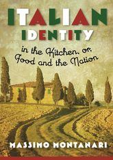 Italian Identity in the Kitchen, or Food and the Nation - Columbia Scholarship Online