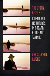 The Utopia of FilmCinema and Its Futures in Godard, Kluge, and Tahimik$