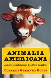 Animalia AmericanaAnimal Representations and Biopolitical Subjectivity