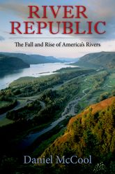 River RepublicThe Fall and Rise of America's Rivers