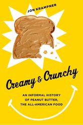 Creamy and CrunchyAn Informal History of Peanut Butter, the All-American Food$