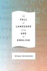 The Fall of Language in the Age of English | Columbia Scholarship Online