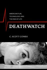 DeathwatchAmerican Film, Technology, and the End of Life$