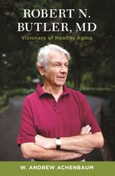Robert N. Butler, MD: Visionary of Healthy Aging