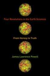 Four Revolutions in the Earth SciencesFrom Heresy to Truth$
