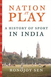Nation at Play: A History of Sport in India
