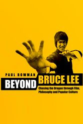 Beyond Bruce LeeChasing the Dragon Through Film, Philosophy, and Popular Culture$
