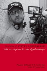 The Cinema of Steven SoderberghIndie Sex, Corporate Lies, and Digital Videotape$