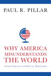 Why America Misunderstands the WorldNational Experience and Roots of Misperception$