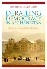Derailing Democracy in AfghanistanElections in an Unstable Political Landscape