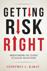 Getting Risk RightUnderstanding the Science of Elusive Health Risks