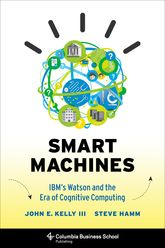 Smart Machines – IBM's Watson and the Era of Cognitive Computing - Columbia Scholarship Online