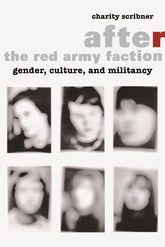 After the Red Army Faction - Gender, Culture, and Militancy | Columbia Scholarship Online
