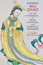 Emperor Wu Zhao and Her Pantheon of Devis, Divinities, and Dynastic Mothers - Columbia Scholarship Online