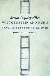 Social Inquiry After Wittgenstein and KuhnLeaving Everything as It Is