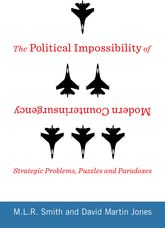 The Political Impossibility of Modern CounterinsurgencyStrategic Problems, Puzzles, and Paradoxes