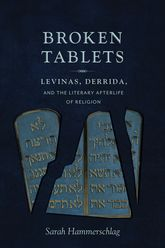Broken TabletsLevinas, Derrida, and the Literary Afterlife of Religion
