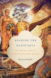 Reading the MahavamsaThe Literary Aims of a Theravada Buddhist History
