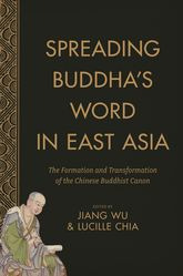 Spreading Buddha's Word in East AsiaThe Formation and Transformation of the Chinese Buddhist Canon