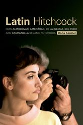 Latin HitchcockHow Almodóvar, Amenábar, De la Iglesia, Del Toro and Campanella Became Notorious