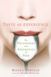 Taste as ExperienceThe Philosophy and Aesthetics of Food