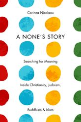 "A None's Story - ""Searching for Meaning Inside Christianity, Judaism, Buddhism, and Islam"" 