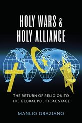 Holy Wars and Holy AllianceThe Return of Religion to the Global Political Stage