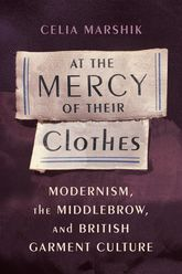 At the Mercy of Their Clothes – Modernism, the Middlebrow, and British Garment Culture - Columbia Scholarship Online