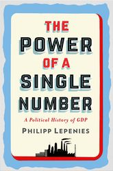 The Power of a Single Number – A Political History of GDP - Columbia Scholarship Online