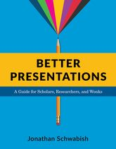 Better PresentationsA Guide for Scholars, Researchers, and Wonks