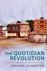 The Quotidian RevolutionVernacularization, Religion, and the Premodern Public Sphere in India$