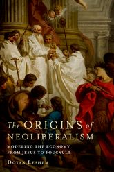 The Origins of NeoliberalismModeling the Economy from Jesus to Foucault$