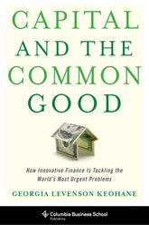 Capital and the Common GoodHow Innovative Finance is Tackling the World's Most Urgent Problems
