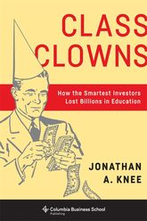 Class ClownsHow the Smartest Investors Lost Billions in Education