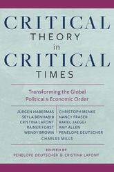 Critical Theory in Critical Times – Transforming the Global Political and Economic Order - Columbia Scholarship Online